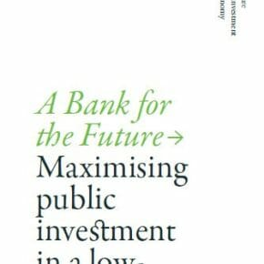 A Bank for the Future: Maximising public investment in a low-carbon economy