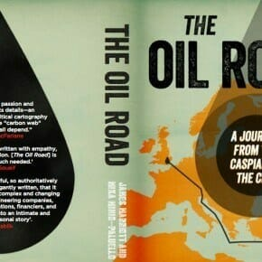 The Oil Road - Journeys from the Caspian Sea to the City of London