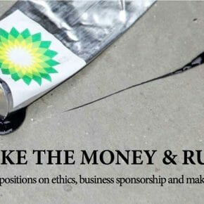Take the Money and Run? Some positions on ethics, business sponsorship and making art