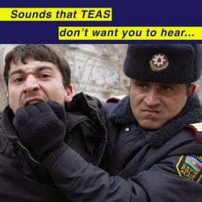 Sounds that TEAS don't want you to hear... Repression in Azerbaijan